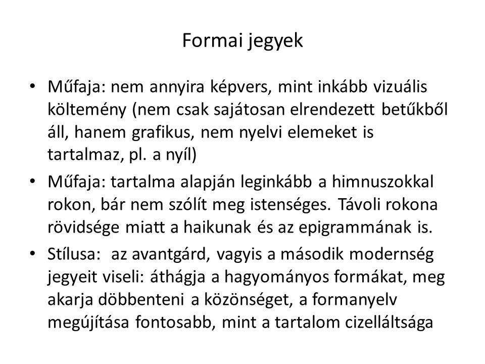 Formai jegyek Műfaja: nem annyira képvers, mint inkább vizuális költemény (nem csak sajátosan elrendezett betűkből áll, hanem grafikus, nem nyelvi elemeket is tartalmaz, pl.