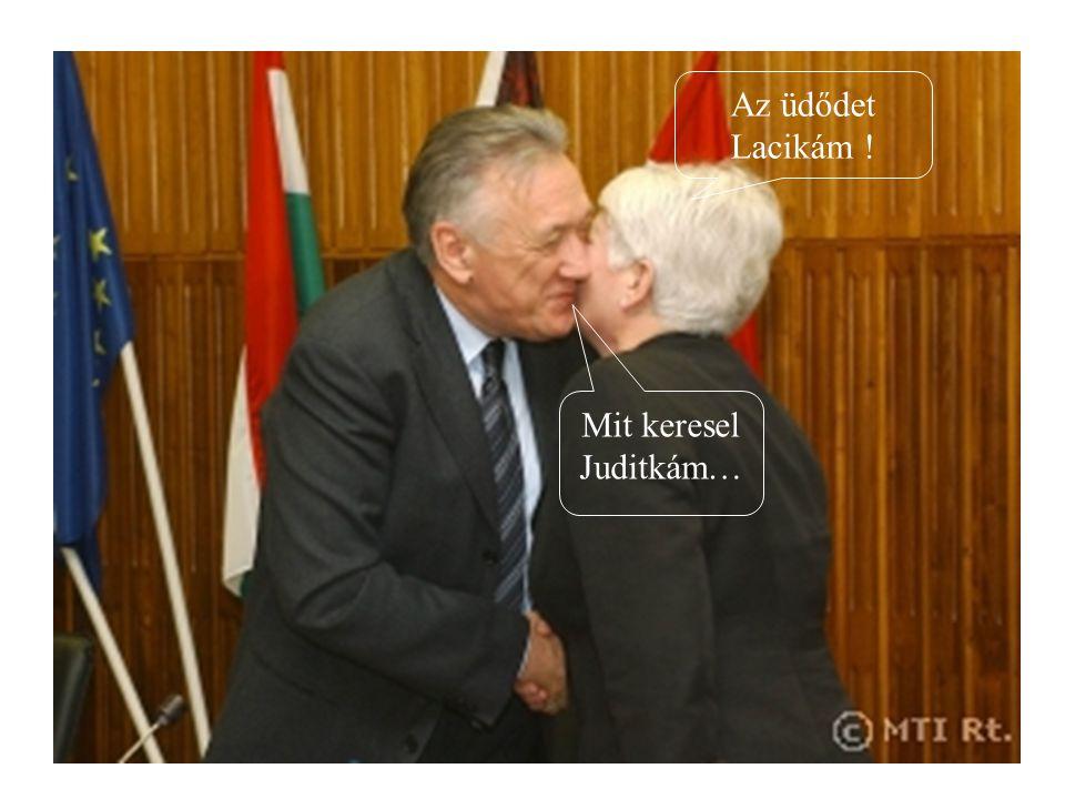 Mit keresel Juditkám… Az üdődet Lacikám !