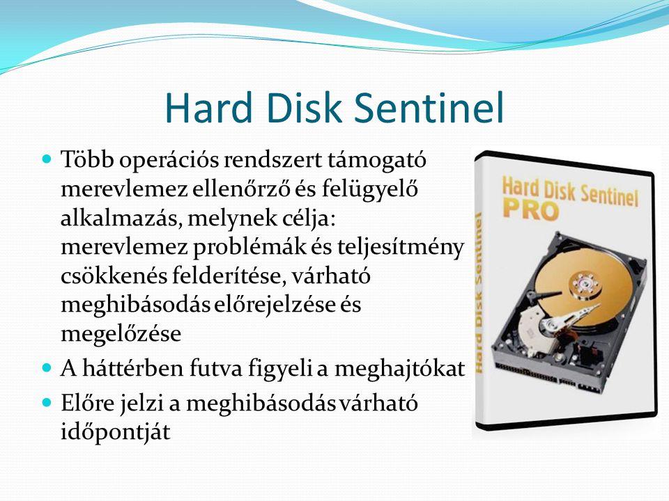 Hard Disk Sentinel Több operációs rendszert támogató merevlemez ellenőrző és felügyelő alkalmazás, melynek célja: merevlemez problémák és teljesítmény csökkenés felderítése, várható meghibásodás előrejelzése és megelőzése A háttérben futva figyeli a meghajtókat Előre jelzi a meghibásodás várható időpontját