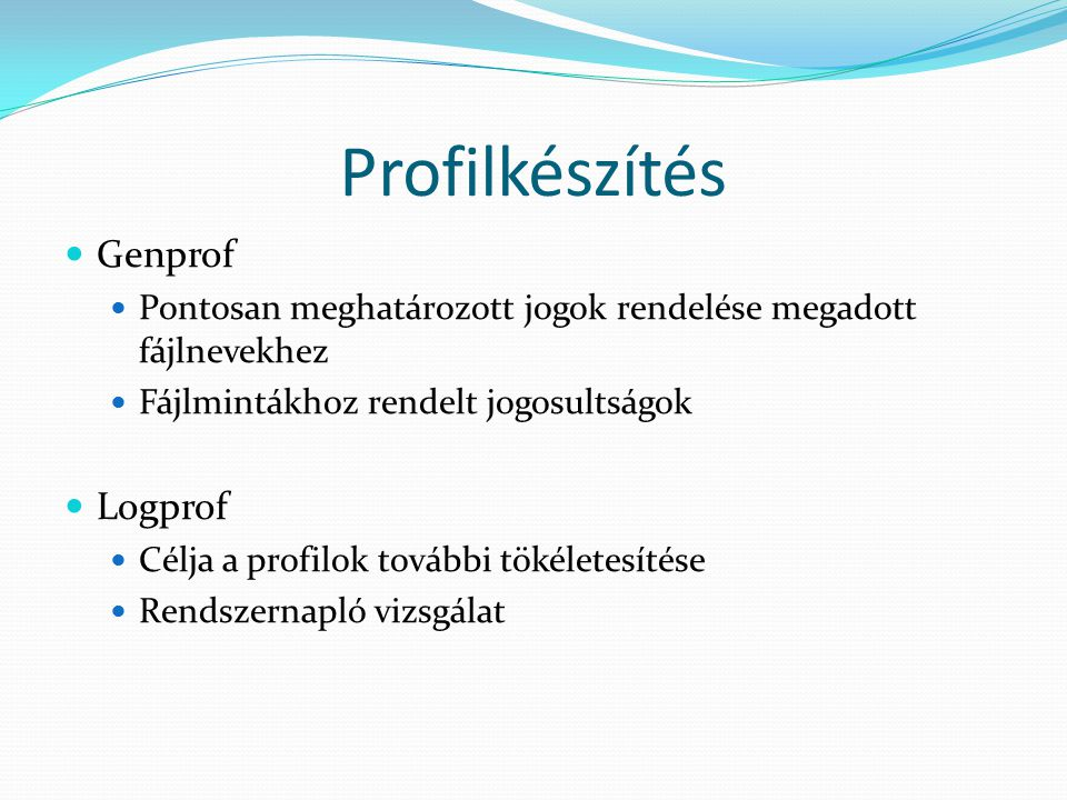 Profilkészítés Genprof Pontosan meghatározott jogok rendelése megadott fájlnevekhez Fájlmintákhoz rendelt jogosultságok Logprof Célja a profilok további tökéletesítése Rendszernapló vizsgálat