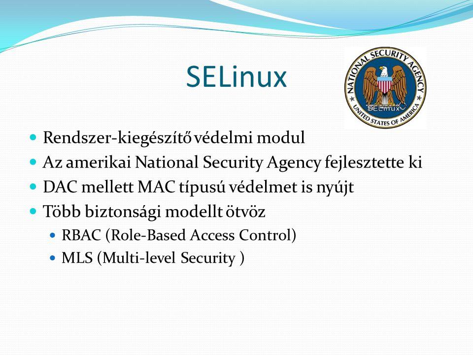 SELinux Rendszer-kiegészítő védelmi modul Az amerikai National Security Agency fejlesztette ki DAC mellett MAC típusú védelmet is nyújt Több biztonsági modellt ötvöz RBAC (Role-Based Access Control) MLS (Multi-level Security )
