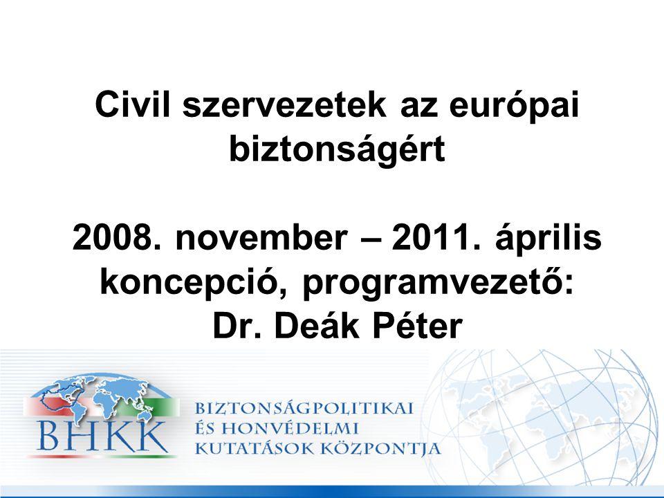 Civil szervezetek az európai biztonságért 2008. november – 2011. április koncepció, programvezető: Dr. Deák Péter