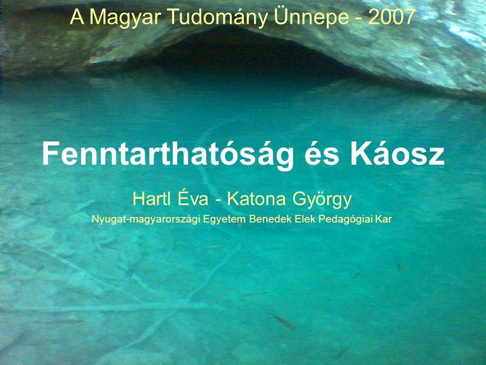Fenntarthatóság és Káosz Hartl Éva - Katona György Nyugat-magyarországi Egyetem Benedek Elek Pedagógiai Kar A Magyar Tudomány Ünnepe - 2007