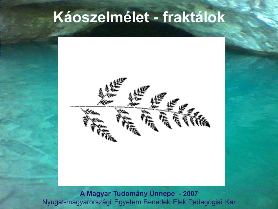 A Magyar Tudomány Ünnepe - 2007 Nyugat-magyarországi Egyetem Benedek Elek Pedagógiai Kar Káoszelmélet - fraktálok