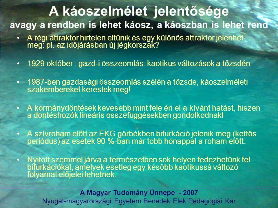 A Magyar Tudomány Ünnepe - 2007 Nyugat-magyarországi Egyetem Benedek Elek Pedagógiai Kar A káoszelmélet jelentősége avagy a rendben is lehet káosz, a
