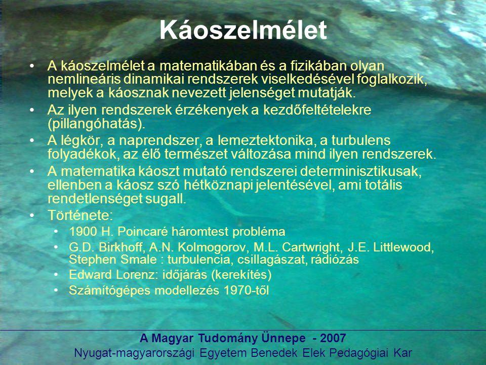 A Magyar Tudomány Ünnepe - 2007 Nyugat-magyarországi Egyetem Benedek Elek Pedagógiai Kar Káoszelmélet A káoszelmélet a matematikában és a fizikában ol