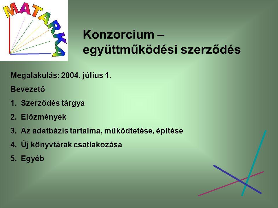 Konzorcium – együttműködési szerződés Megalakulás: 2004. július 1. Bevezető 1.Szerződés tárgya 2.Előzmények 3.Az adatbázis tartalma, működtetése, épít