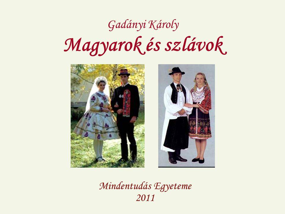 Gadányi Károly Magyarok és szlávok Mindentudás Egyeteme 2011