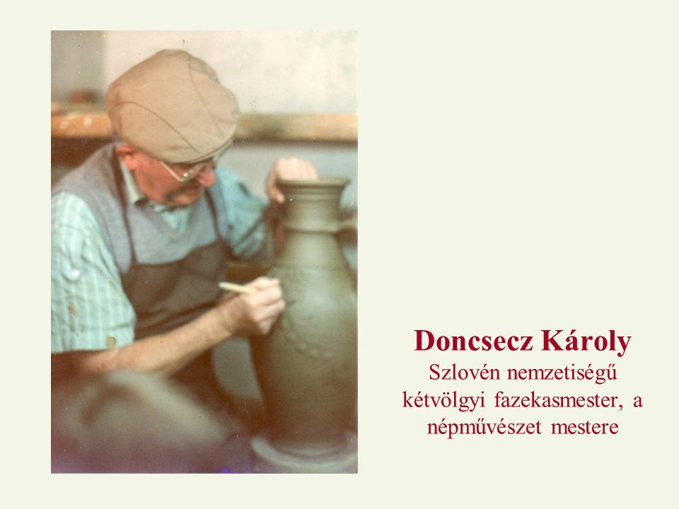 Doncsecz Károly Szlovén nemzetiségű kétvölgyi fazekasmester, a népművészet mestere