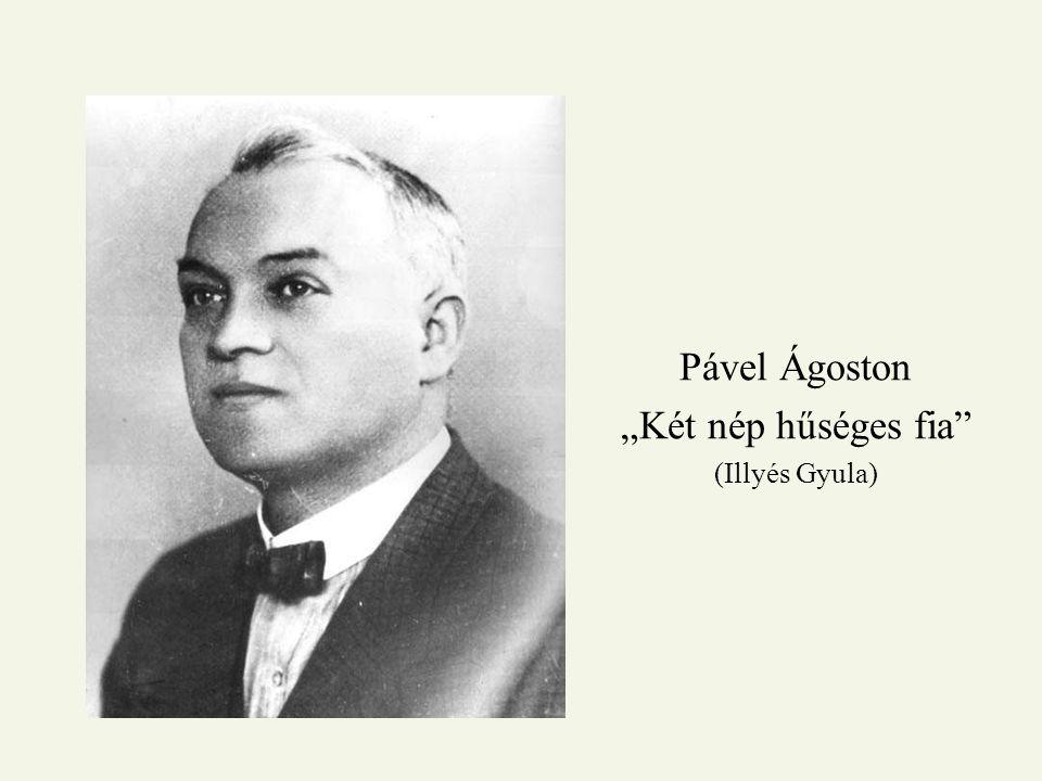 """Pável Ágoston """"Két nép hűséges fia (Illyés Gyula)"""