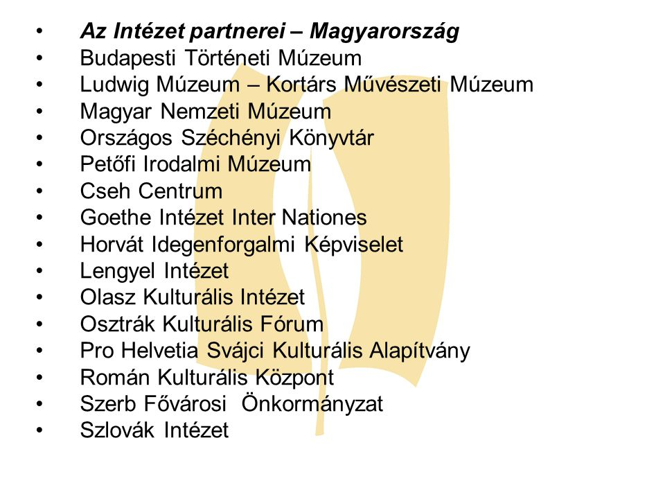 Az Intézet partnerei – Magyarország Budapesti Történeti Múzeum Ludwig Múzeum – Kortárs Művészeti Múzeum Magyar Nemzeti Múzeum Országos Széchényi Könyv