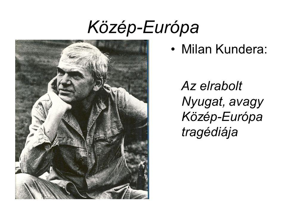 Közép-Európa Milan Kundera: Az elrabolt Nyugat, avagy Közép-Európa tragédiája