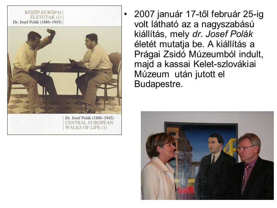 2007 január 17-től február 25-ig volt látható az a nagyszabású kiállítás, mely dr. Josef Polák életét mutatja be. A kiállítás a Prágai Zsidó Múzeumból