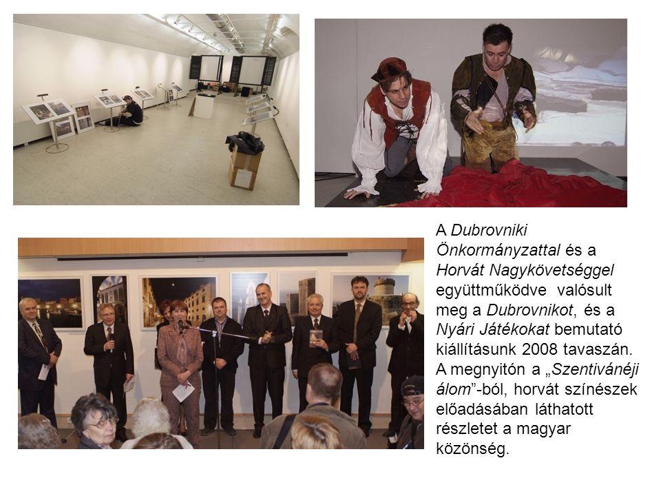 A Dubrovniki Önkormányzattal és a Horvát Nagykövetséggel együttműködve valósult meg a Dubrovnikot, és a Nyári Játékokat bemutató kiállításunk 2008 tav