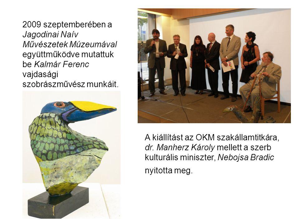 2009 szeptemberében a Jagodinai Naív Művészetek Múzeumával együttműködve mutattuk be Kalmár Ferenc vajdasági szobrászművész munkáit. A kiállítást az O