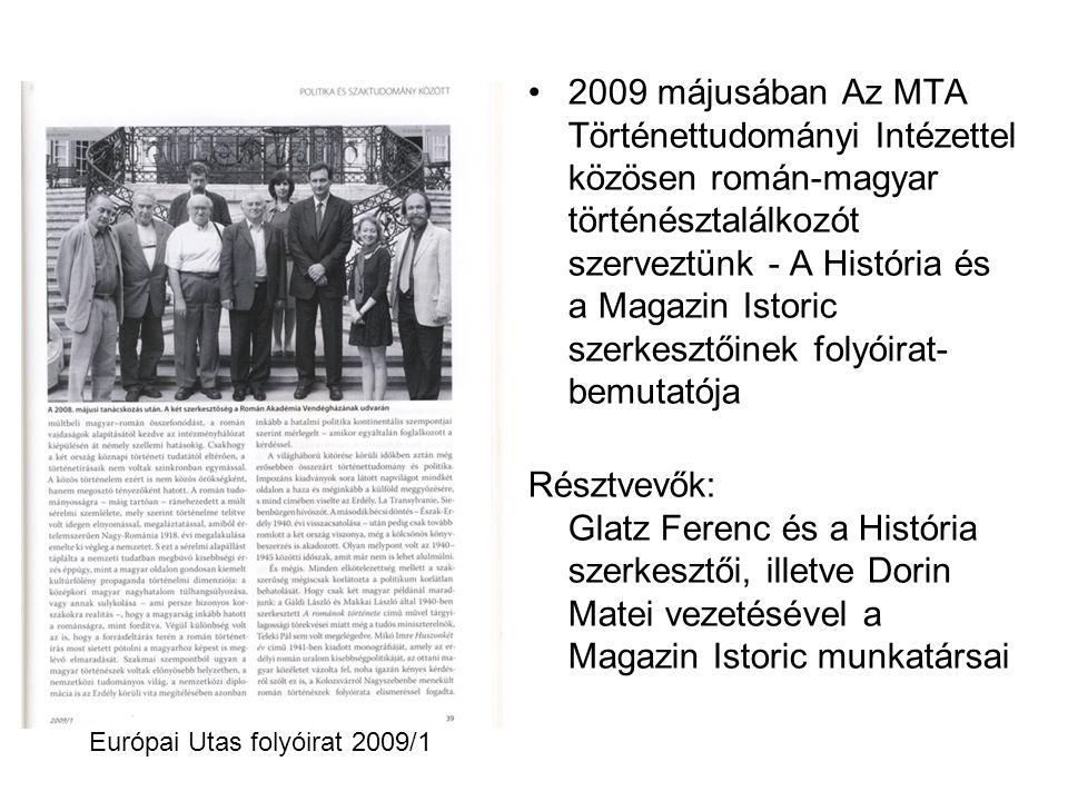 2009 májusában Az MTA Történettudományi Intézettel közösen román-magyar történésztalálkozót szerveztünk - A História és a Magazin Istoric szerkesztőin