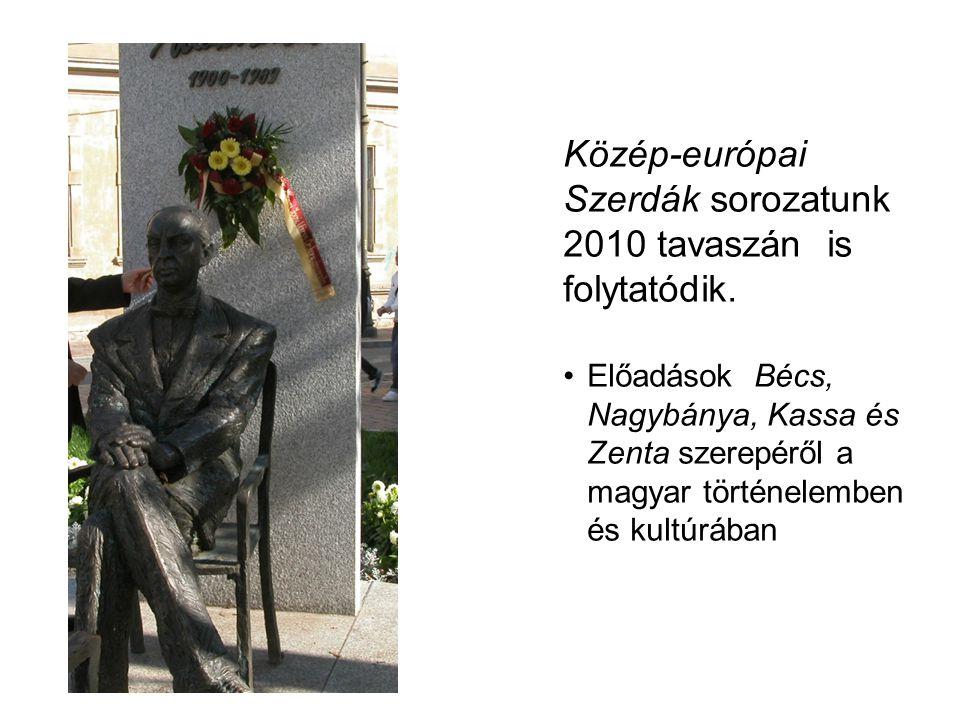 Közép-európai Szerdák sorozatunk 2010 tavaszán is folytatódik. Előadások Bécs, Nagybánya, Kassa és Zenta szerepéről a magyar történelemben és kultúráb