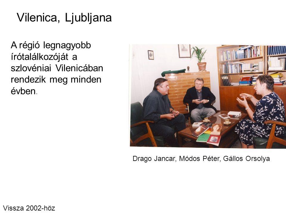Vilenica, Ljubljana Drago Jancar, Módos Péter, Gállos Orsolya A régió legnagyobb írótalálkozóját a szlovéniai Vilenicában rendezik meg minden évben. V