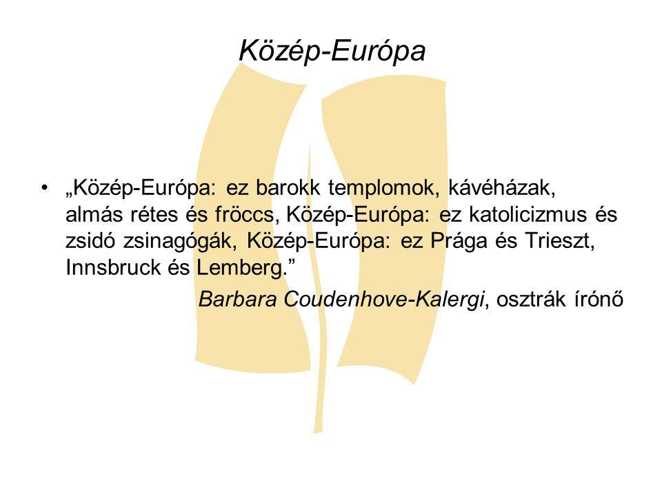 """Közép-Európa """"Közép-Európa: ez barokk templomok, kávéházak, almás rétes és fröccs, Közép-Európa: ez katolicizmus és zsidó zsinagógák, Közép-Európa: ez"""