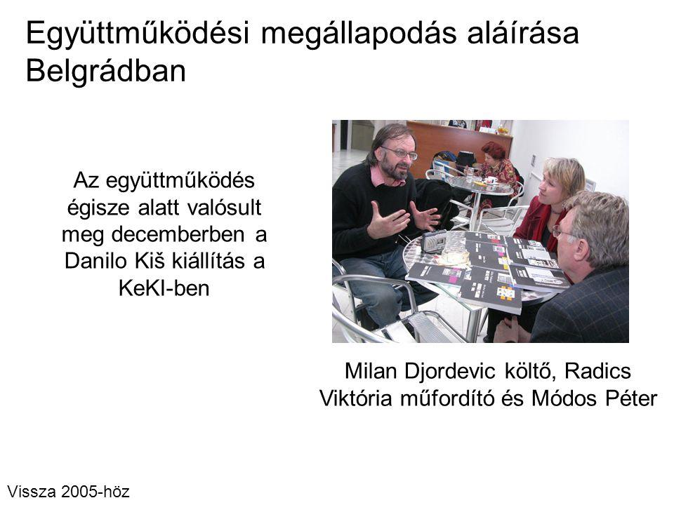 Együttműködési megállapodás aláírása Belgrádban Milan Djordevic költő, Radics Viktória műfordító és Módos Péter Vissza 2005-höz Az együttműködés égisz