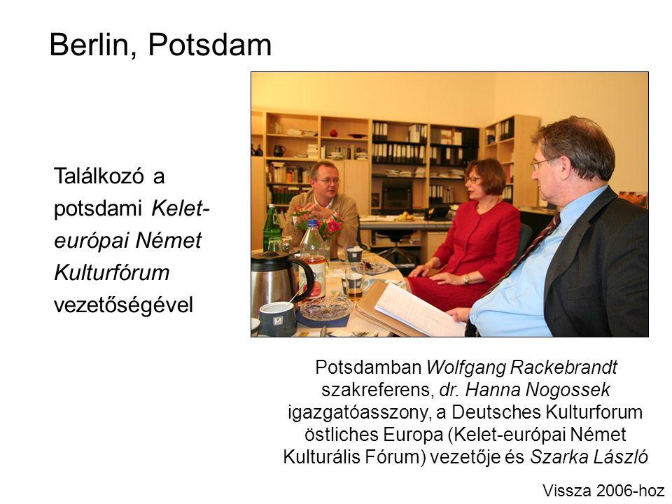 Találkozó a potsdami Kelet- európai Német Kulturfórum vezetőségével Vissza 2006-hoz Potsdamban Wolfgang Rackebrandt szakreferens, dr. Hanna Nogossek i