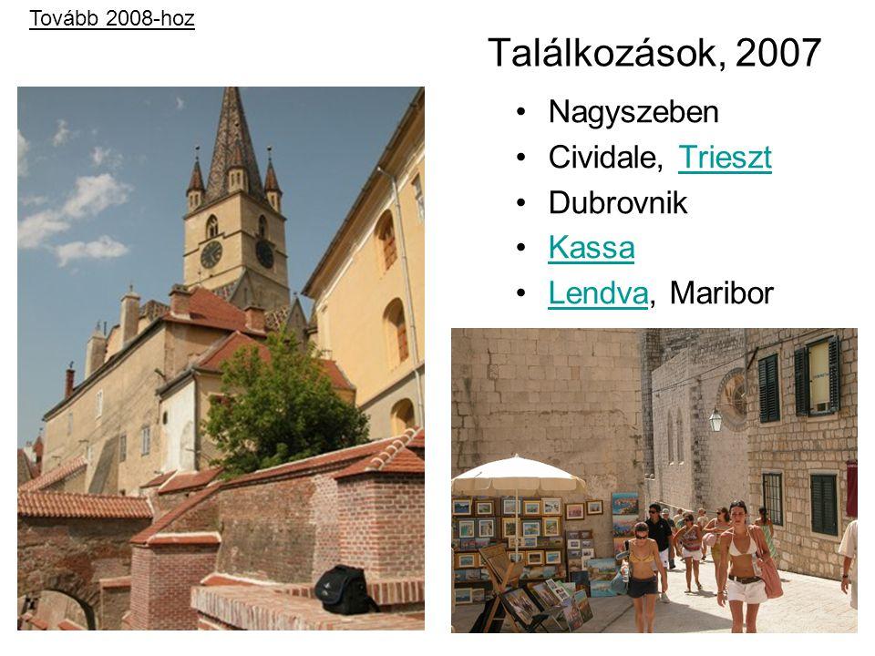 Találkozások, 2007 Nagyszeben Cividale, TriesztTrieszt Dubrovnik Kassa Lendva, MariborLendva Tovább 2008-hoz
