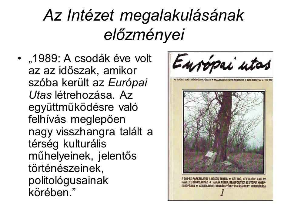 """Az Intézet megalakulásának előzményei """"1989: A csodák éve volt az az időszak, amikor szóba került az Európai Utas létrehozása. Az együttműködésre való"""
