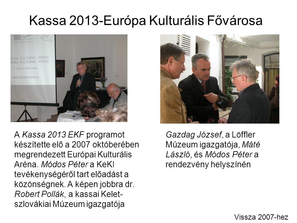 Kassa 2013-Európa Kulturális Fővárosa A Kassa 2013 EKF programot készítette elő a 2007 októberében megrendezett Európai Kulturális Aréna. Módos Péter