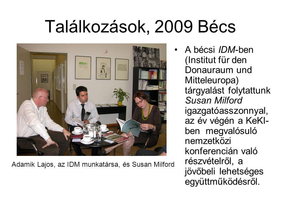 Találkozások, 2009 Bécs A bécsi IDM-ben (Institut für den Donauraum und Mitteleuropa) tárgyalást folytattunk Susan Milford igazgatóasszonnyal, az év v