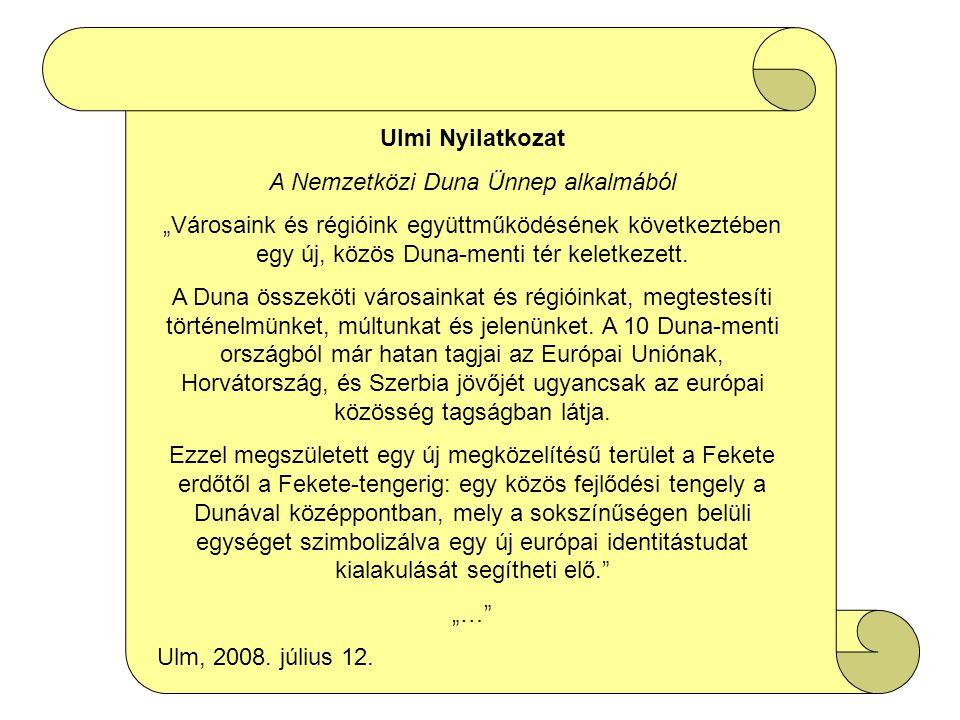 """Ulmi Nyilatkozat A Nemzetközi Duna Ünnep alkalmából """"Városaink és régióink együttműködésének következtében egy új, közös Duna-menti tér keletkezett. A"""