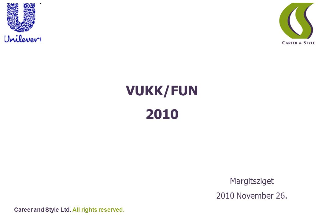 Career and Style Ltd. All rights reserved. VUKK/FUN 2010 Margitsziget 2010 November 26.