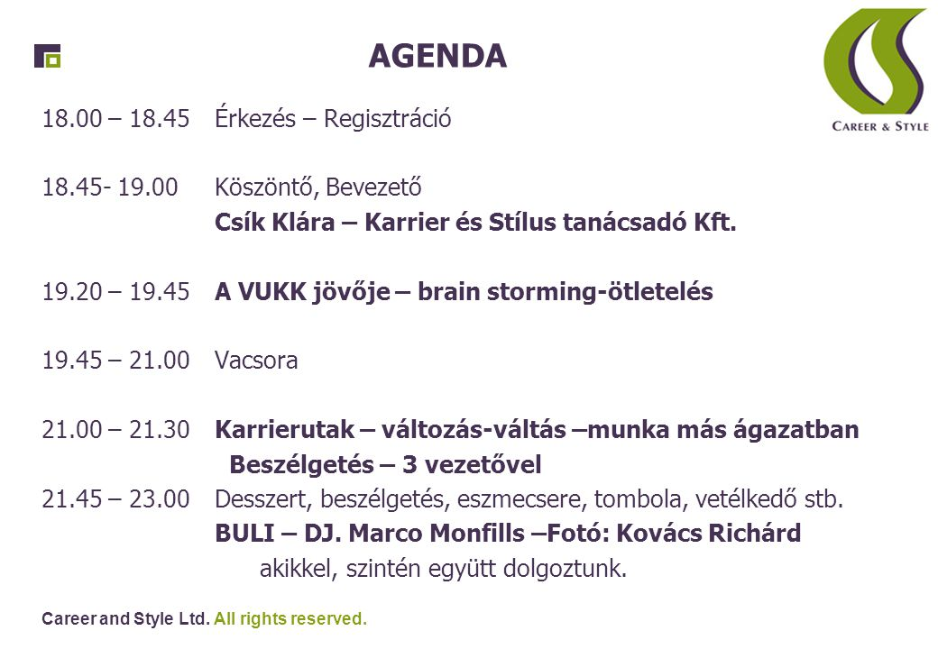 AGENDA 18.00 – 18.45Érkezés – Regisztráció 18.45- 19.00Köszöntő, Bevezető Csík Klára – Karrier és Stílus tanácsadó Kft.