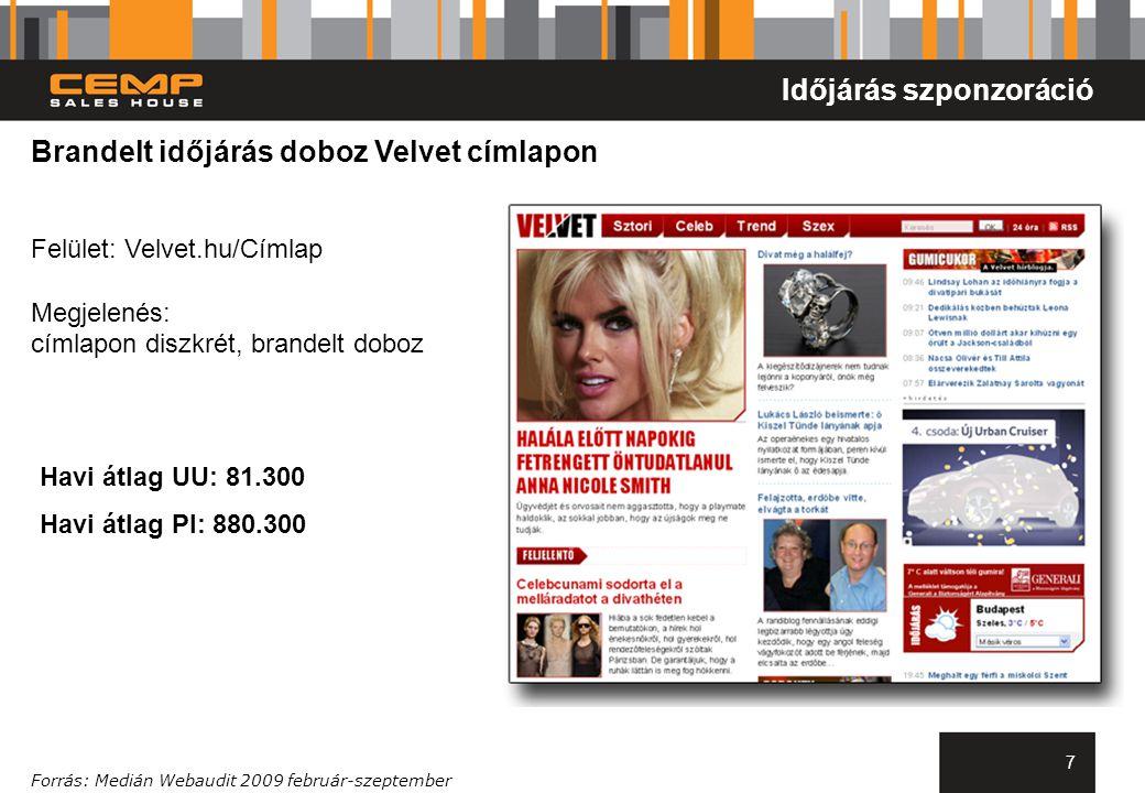 7 Brandelt időjárás doboz Velvet címlapon Felület: Velvet.hu/Címlap Megjelenés: címlapon diszkrét, brandelt doboz Forrás: Medián Webaudit 2009 február