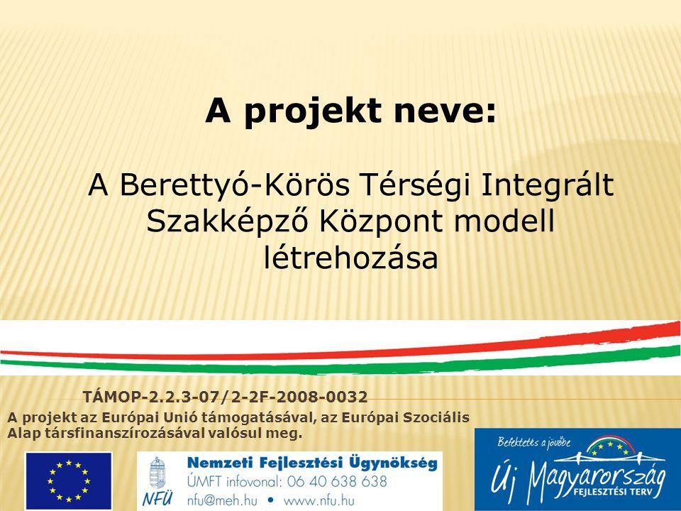  A TISZK-en belül lehetőség van…  az intézményen belüli feladat-meghatározásra  az intézmények eredményeinek összevetésére  stratégiai elvek megfogalmazására  a lemorzsolódás csökkentésére  tananyagfejlesztésre  módszertani fejlesztésre TÁMOP-2.2.3-07/2-2F-2008-0032 A projekt neve: A Berettyó-Körös Térségi Integrációs Szakképző Központ modell létrehozása A projekt az Európai Unió támogatásával, az Európai Szociális Alap társfinanszírozásával valósul meg.