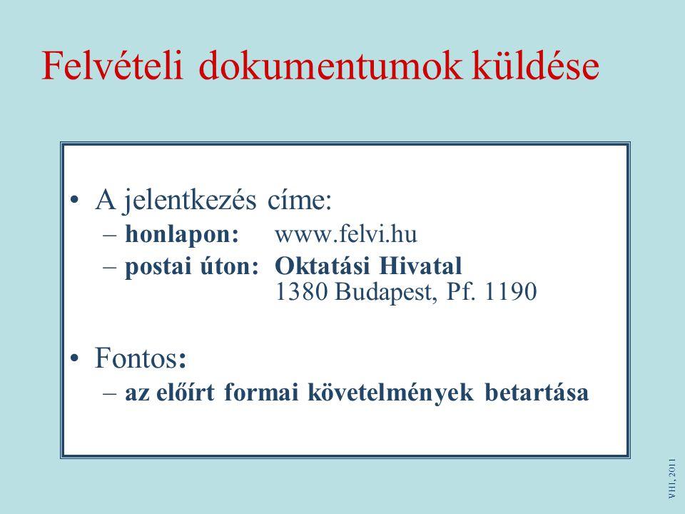 Felvételi dokumentumok küldése A jelentkezés címe: –honlapon:www.felvi.hu –postai úton:Oktatási Hivatal 1380 Budapest, Pf. 1190 Fontos: –az előírt for