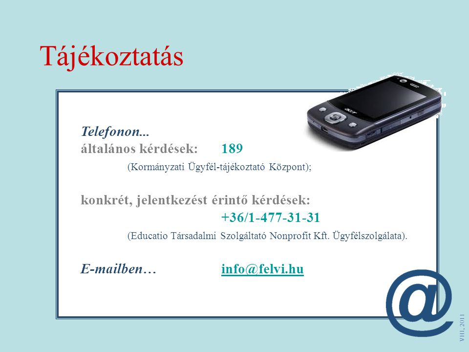 Tájékoztatás VHI, 2011 Telefonon... általános kérdések: 189 (Kormányzati Ügyfél-tájékoztató Központ); konkrét, jelentkezést érintő kérdések: +36/1-477
