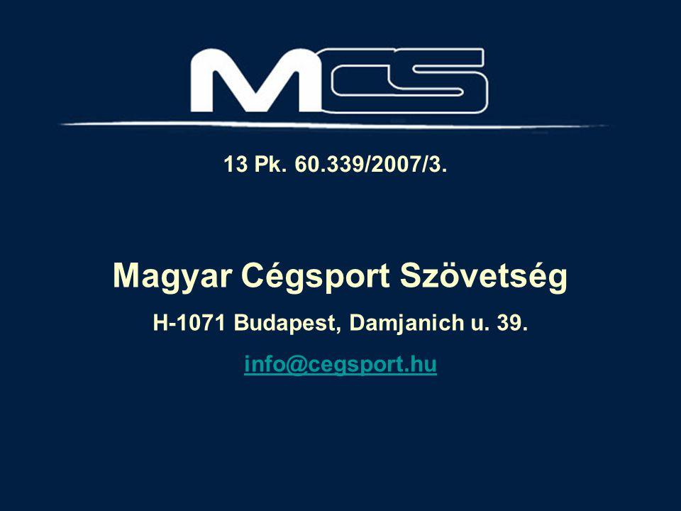 Magyar Munkahelyi és Vállalati Sportszövetség Magyar Cégsport Szövetség Magyar Cégsport Szövetség H-1071 Budapest, Damjanich u.