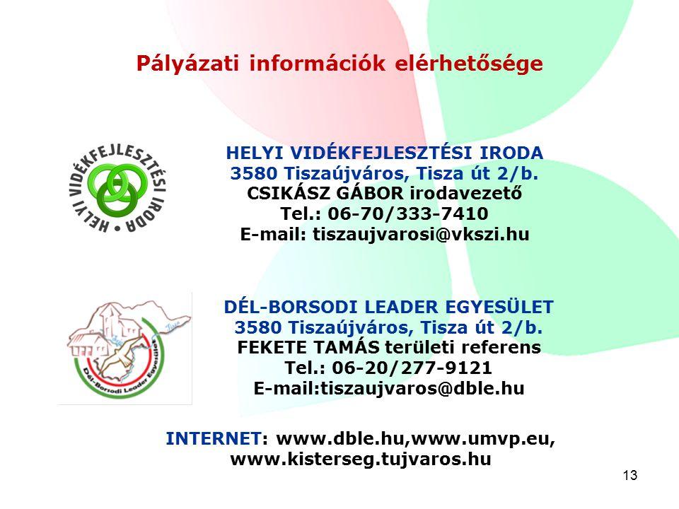 13 Pályázati információk elérhetősége HELYI VIDÉKFEJLESZTÉSI IRODA 3580 Tiszaújváros, Tisza út 2/b.