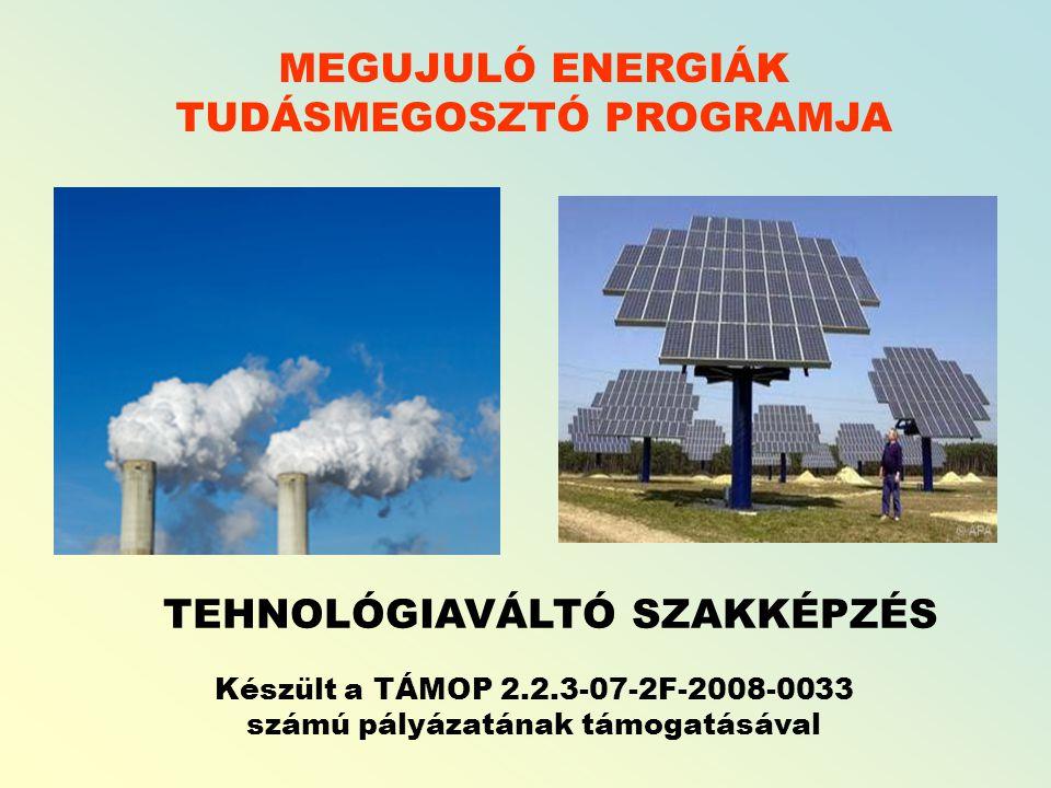 MEGUJULÓ ENERGIÁK TUDÁSMEGOSZTÓ PROGRAMJA TEHNOLÓGIAVÁLTÓ SZAKKÉPZÉS Készült a TÁMOP 2.2.3-07-2F-2008-0033 számú pályázatának támogatásával