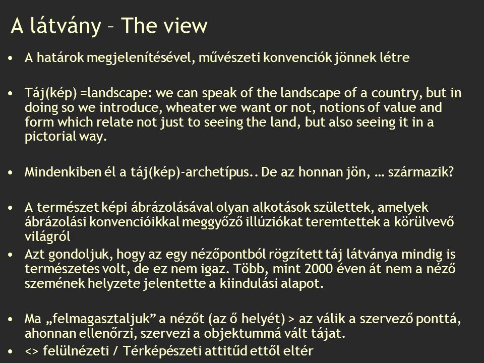 A látvány – The view A határok megjelenítésével, művészeti konvenciók jönnek létre Táj(kép) =landscape: we can speak of the landscape of a country, bu