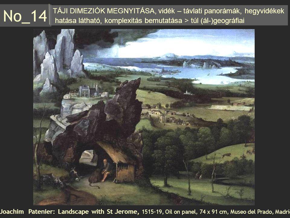 TÁJI DIMEZIÓK MEGNYITÁSA, vidék – távlati panorámák, hegyvidékek hatása látható, komplexitás bemutatása > túl (ál-)geográfiai No_14 Joachim Patenier: