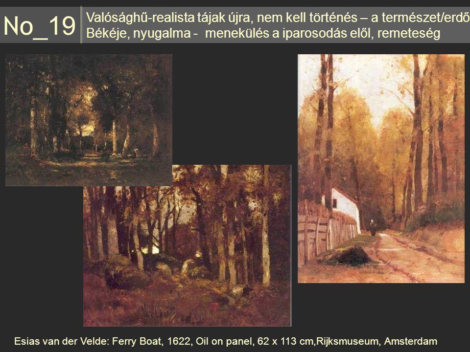 Valósághű-realista tájak újra, nem kell történés – a természet/erdő Békéje, nyugalma - menekülés a iparosodás elől, remeteség No _19 Esias van der Vel