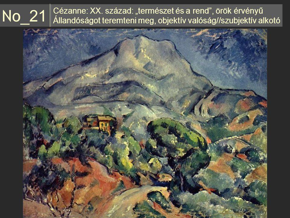 """Cézanne: XX. század: """"természet és a rend"""", örök érvényű Állandóságot teremteni meg, objektív valóság//szubjektív alkotó No _21"""
