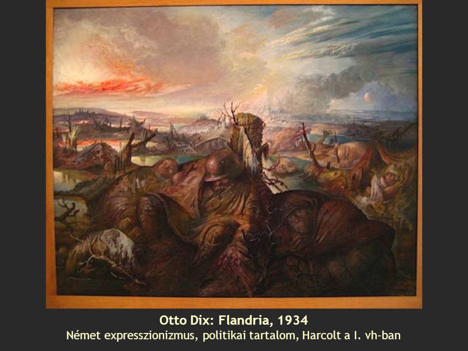Otto Dix: Flandria, 1934 Német expresszionizmus, politikai tartalom, Harcolt a I. vh-ban