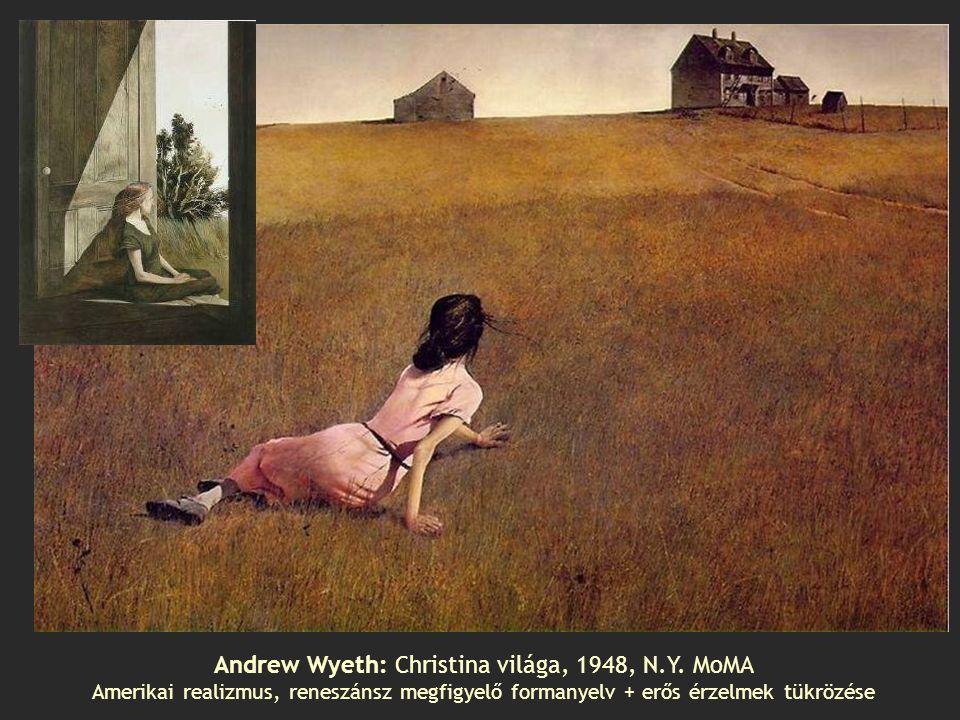 Andrew Wyeth: Christina világa, 1948, N.Y. MoMA Amerikai realizmus, reneszánsz megfigyelő formanyelv + erős érzelmek tükrözése