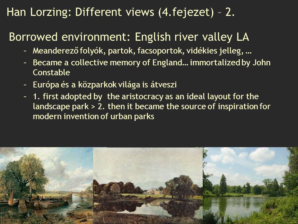 Han Lorzing: Different views (4.fejezet) – 2. Borrowed environment: English river valley LA –Meanderező folyók, partok, facsoportok, vidékies jelleg,
