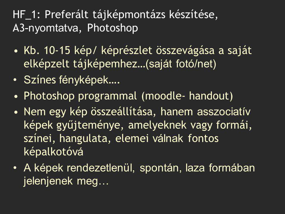 HF_1: Preferált tájképmontázs készítése, A3 -nyomtatva, Photoshop Kb. 10-15 kép/ képrészlet összevágása a saját elképzelt tájképemhez… (saját fotó/net