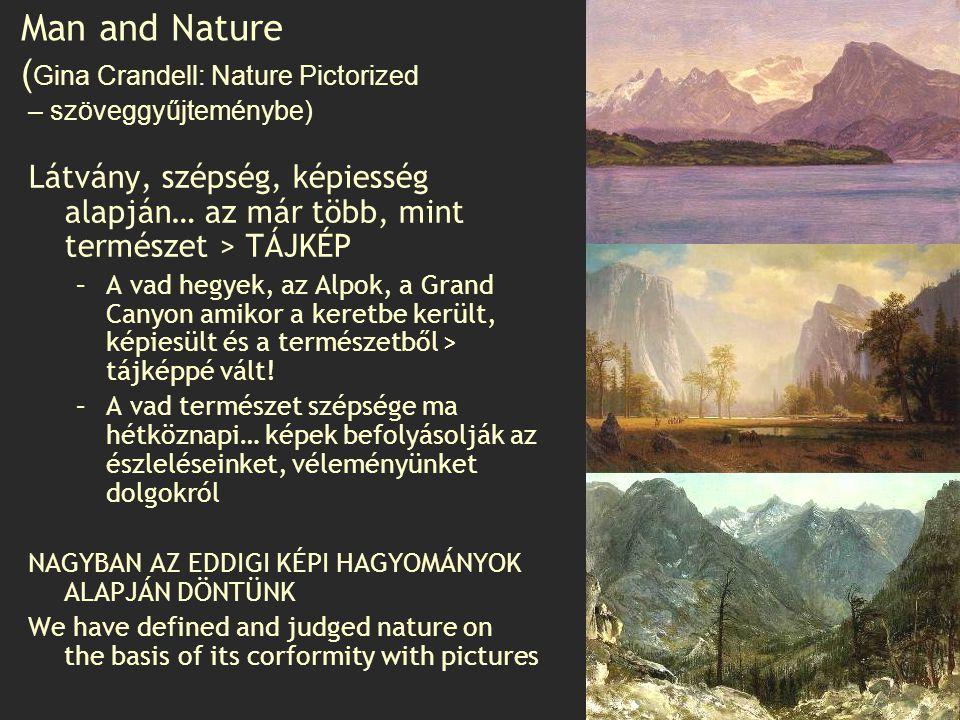 Tájkép Emberek azt gondoljuk, hogy függetlenek vagyunk a természettől, amire mint egy (kép)tárgyra néznek > megjelenik az arány, a keret, a mélység… A táj-képet ezáltal az ember (festő és a megrendelő) tervezi meg.