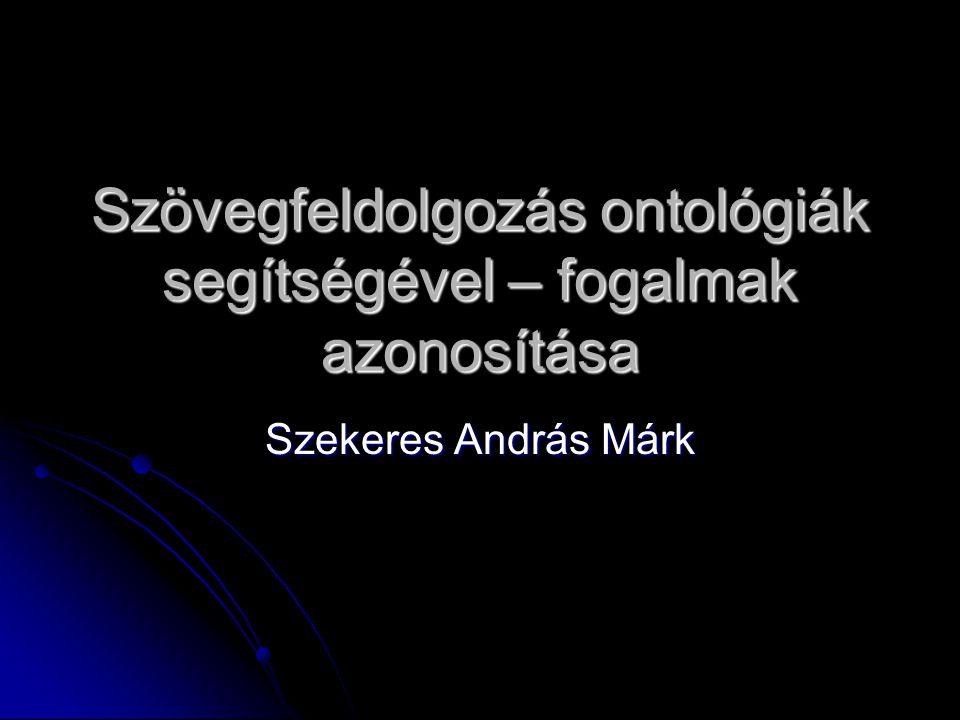 Szövegfeldolgozás ontológiák segítségével – fogalmak azonosítása Szekeres András Márk