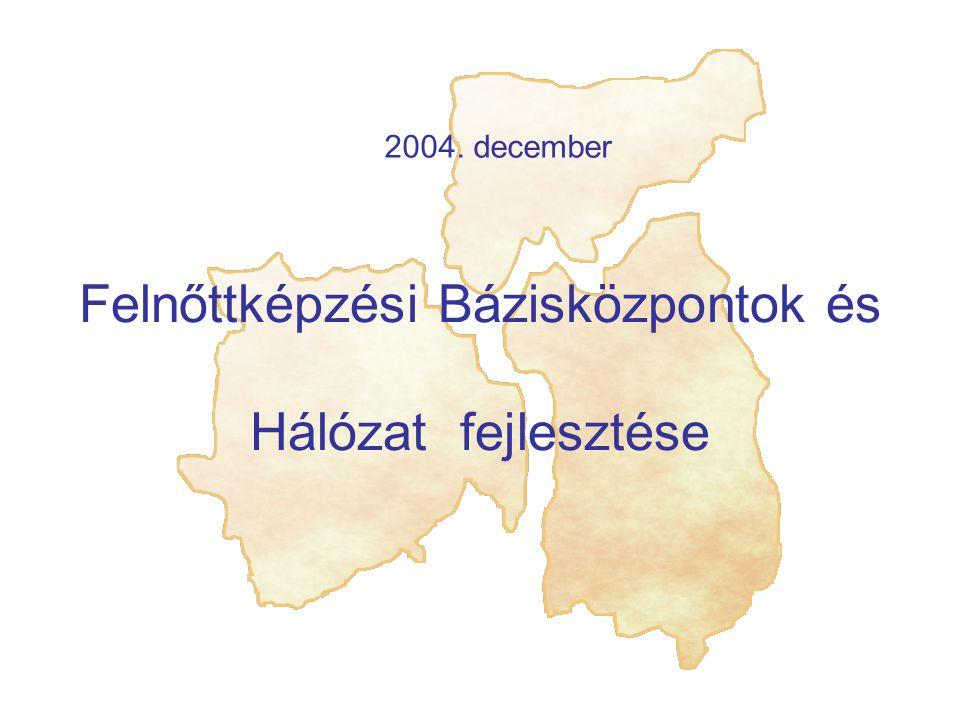 2004. december Felnőttképzési Bázisközpontok és Hálózat fejlesztése